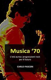 Musica '70: L'età aurea: progressioni rock per il futuro