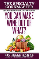You Can Make Wine Out of What?