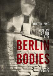 Berlin Bodies: Anatomizing the Streets of the City