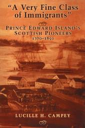 A Very Fine Class of Immigrants: Prince Edward Island's Scottish Pioneers, 1770-1850, Edition 2