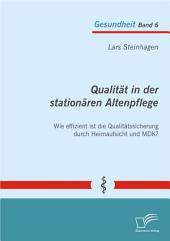"""Qualit""""t in der station""""ren Altenpflege: Wie effizient ist die Qualit""""tssicherung durch Heimaufsicht und MDK?"""
