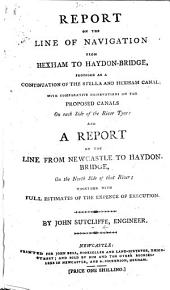 Report on the line of navigation from Hexham to Haydon-Bridge, proposed as a continuation of the Stella and Hexham Canal, etc