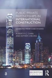 Public Private Partnerships in International Construction: Learning from case studies