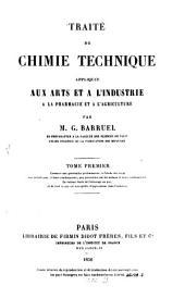 Traité de chimie technique appliquée aux arts et à l'industrie, à la pharmacie et à l'agriculture: Volume1