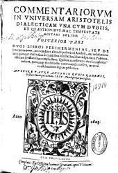 Commentariorum in vniuersam Aristotelis Dialectiam: vna cum dubiis et quaestionibus hac Tempestate agitari solitis ; Posterior pars