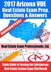 2017 Arizona VUE Real Estate Exam Prep Questions, Answers & Explanations: Study Guide to Passing the Salesperson Real Estate License Exam Effortlessly