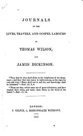 Journals of the Lives, Travels, and Gospel labours of T. Wilson and J. Dickinson. [Edited, with a preface, by T. Chalk, and an address to the reader by J. Stoddart.]
