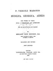P. Vergili Maronis Bucolica, Georgica, Æneis: The works of Virgil with a commentary and appendices for the use of schools and colleges