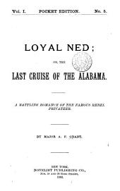 Loyal Ned; Or, The Last Cruise of the Alabama: A Rattling Romance of the Famous Rebel Privateer