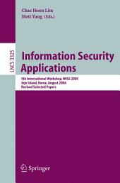 Information Security Applications: 5th International Workshop, WISA 2004, Jeju Island, Korea, August 23-25, 2004, Revised Selected Papers