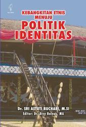 Kebangkitan Etnis Menuju Politik Identitas