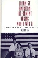 Japanese American Internment during World War II: A History and Reference Guide: A History and Reference Guide