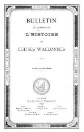 Bulletin de la Commission pour l'histoire des églises Wallonnes: Volume5