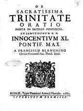 De Sacratissima Trinitate oratio habita in Sacello Pontificio. Ad sanctissimum D. N. Innocentium 11. pontif. max. a Francisco Blanchino clerico Veronensi sac. theol. doct