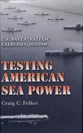 Testing American Sea Power: U.S. Navy Strategic Exercises, 1923-1940
