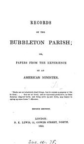 Records of the Bubbleton Parish: Or, Papers from the Experience of an American Minister