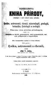 Kniha přírody: obsahující v sobě veškerě nauky přírodné, zejména: fysiku, astronomii, chemii, mineralogii, geologii, botaniku, fysiologii a zoologii ... však študujícím na školach gymnasialných, ... realných, .... Dil prvy: fysiku, astronomii a chemii, Svazek 1