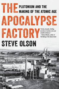 The Apocalypse Factory  Plutonium and the Making of the Atomic Age Book