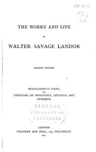 The Works and Life of Walter Savage Landor  Miscellaneous poems  Collection of 1846  Last fruit off an old tree  Dry sticks  Additional poems  Criticisms  Idyls of Theocritus  Poems of Catullus  Francesco Petrarca PDF