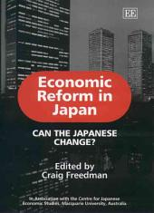 Economic Reform in Japan: Can the Japanese Change?
