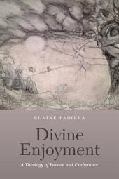 Divine Enjoyment: A Theology of Passion and Exuberance