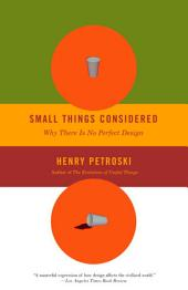 Small Things Considered: Why There Is No Perfect Design