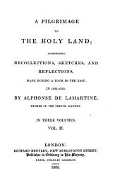 A Pilgrimage to the Holy Land: Comprising Recollections, Sketches, and Reflections, Made During a Tour in the East, Volume 2
