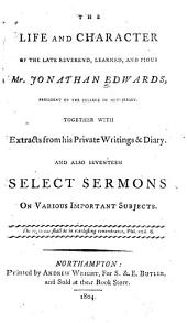 The Life and Character of the Late Reverend, Learned, and Pious Mr. Jonathan Edwards: President of the College of New Jersey