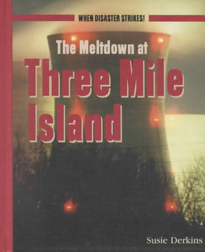 The Meltdown at Three Mile Island