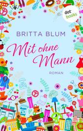 Mit ohne Mann: Roman