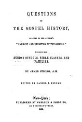 "Questions on the Gospel history, adapted to the author's ""Harmony and exposition of the Gospels."": Designed for Sunday schools, Bible classes and families"