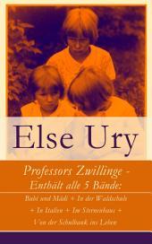 Professors Zwillinge - Enthält alle 5 Bände: Bubi und Mädi + In der Waldschule + In Italien + Im Sternenhaus + Von der Schulbank ins Leben (Vollständige Ausgabe)