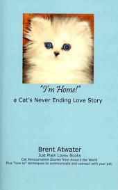 I'm Home!: A Cat's Never Ending Love Story