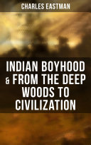 Indian Boyhood & From the Deep Woods to Civilization