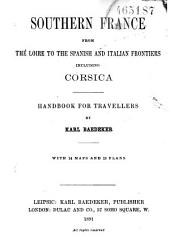 Southern France from the Loire to the Spanish and Italian Frontiers Including Corsica: Handbook for Travellers