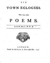 Six Town Eclogues. With some other poems. By the Rt. Hon. L[ady] M[ary] W[ortley] M[ontagu].