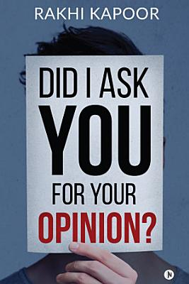Did I ask you for your opinion