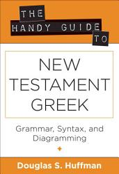 The Handy Guide To New Testament Greek Book PDF