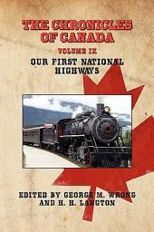 The Chronicles of Canada: Volume IX - Our First National Highways