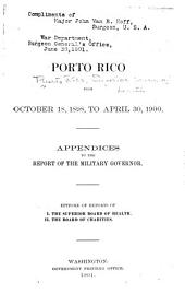 Military Government of Porto Rico from October 18, 1898, to April 30, 1900--appendices to the Report of the Military Governor: Epitome of Reports Of: I. The Superior Board of Health. II. The Board of Charities