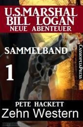 Zehn Western - Sammelband 1 (US Marshal Bill Logan - Neue Abenteuer): Cassiopeiapress Spannung