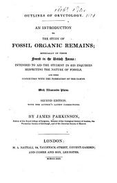 Outlines of Oryctology: An Introduction to the Study of Fossil Organic Remains; Especially of Those Found in the British Strata: Intended to Aid the Student in His Enquiries Respecting the Nature of Fossils, and Their Connection with the Formation of the Earth. With Illustrative Plates