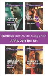 Harlequin Romantic Suspense April 2015 Box Set: Cavanaugh Fortune\Secret Agent Boyfriend\Joint Engagement\McKinnon's Royal Mission