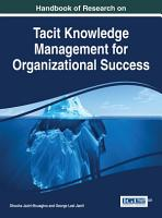 Handbook of Research on Tacit Knowledge Management for Organizational Success PDF
