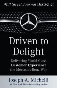 Driven to Delight  Delivering World Class Customer Experience the Mercedes Benz Way PDF
