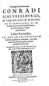 Haereticorum Catalogus ¬Conradi ¬Schlüsselburgii, ¬SS. ¬Theologiae ¬Doctoris ...: In Quo Manichaeorum recentium argumenta refutantur ...