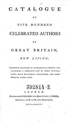 Catalogue Of Five Hundred Celebrated Authors Of Great Britain Now Living Etc  Book PDF