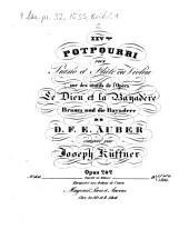 XXVme potpourri pour piano et flûte ou violon sur des motifs de l'opéra Le dieu et la bayadère, Brama und die Bayadere d. D. F. E. Auber: opus 242