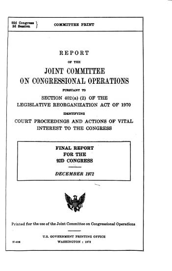 Report of the Joint Committee on Congressional Operations Pursuant to Section 402 a  2  of the Legislative Reorganization Act of 1970 Identifying Court Proceedings and Actions of Vital Interest to the Congress PDF