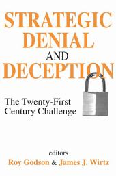 Strategic Denial and Deception: The Twenty-First Century Challenge